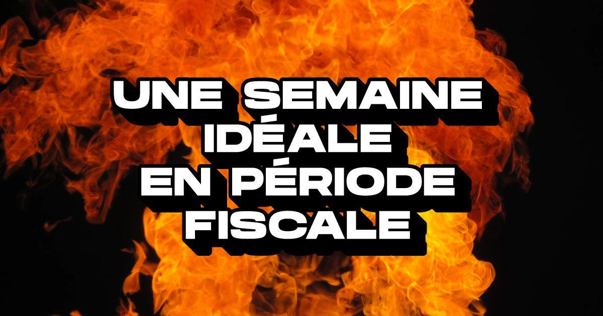 Periode-fiscale-a-quoi-ressemble-la-semaine-ideale